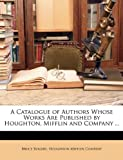 A Catalogue of Authors Whose Works Are Published by Houghton, Mifflin and Company, Bruce Rogers, 1146293992