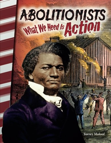 Abolitionists: What We Need Is Action (Primary Source Readers)
