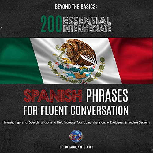 Pdf Travel Beyond the Basics: 200 Essential Intermediate Spanish Phrases for Fluent Conversation: Phrases, Figures of Speech, Idioms to Help Increase Your Comprehension. With Dialogues & Practice Sections
