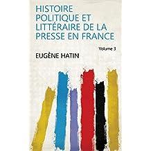 Histoire politique et littéraire de la presse en France Volume 3 (French Edition)
