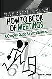 How to Book of Meetings, J. H. Hood, 0987557521