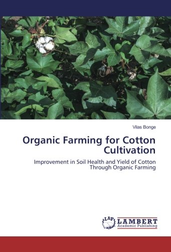 Organic Farming for Cotton Cultivation: Improvement in Soil Health and Yield of Cotton Through Organic Farming