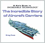 The Incredible Story of Aircraft Carriers, Greg Roza, 082396714X