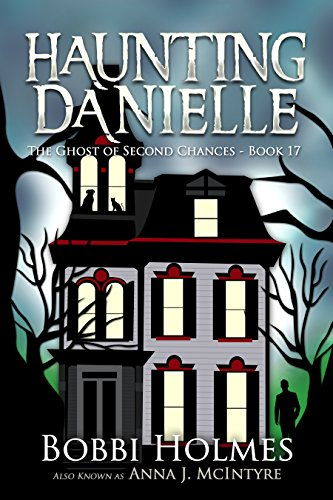The Ghost of Second Chances (Haunting Danielle Book 17) by [Holmes, Bobbi, McIntyre, Anna J.]