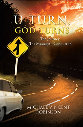 U Turn, God Turns: The Journey,The Messages...Conqueror!