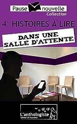 Histoires à lire dans une salle d'attente - 10 nouvelles, 10 auteurs - Pause-nouvelle t4