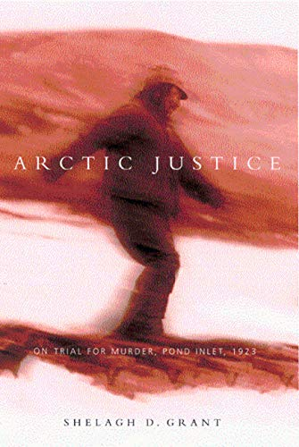 Arctic Justice  On Trial For Murder Pond Inlet 1923  McGill Queen's Native And Northern Band 33