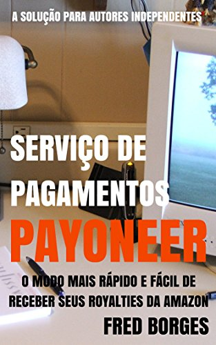 Serviço de Pagamentos Payoneer: A solução de recebimento de royalties para autores independentes (Portuguese Edition)
