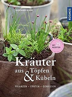 Gut Kräuter Aus Töpfen Und Kübeln: Pflanzen   Ernten   Genießen / Mit 25  Rezepten