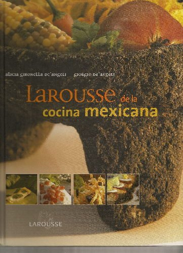 Larousse de la cocina Mexicana/ Larousse of Mexican Cooking (Spanish Edition) by Alicia Gironella De'Angeli