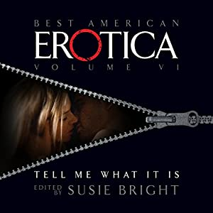 The Best American Erotica, Volume 6: Tell Me What It Is Audiobook