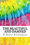 Image of The Beautiful and Damned: Includes MLA Style Citations for Scholarly Secondary Sources, Peer-Reviewed Journal Articles and Critical Essays (Squid Ink Classics)