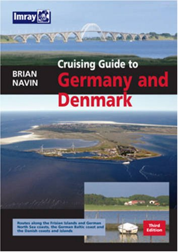 Cruising Guide to Germany and Denmark: Passages, Harbours and Pilotage in the German Bight and the Southwest Baltic: German North Sea - Danish and German Baltic Ports