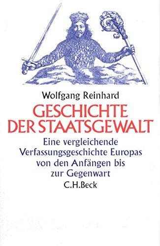 Geschichte der Staatsgewalt: Eine vergleichende Verfassungsgeschichte Europas von den Anfängen bis zur Gegenwart