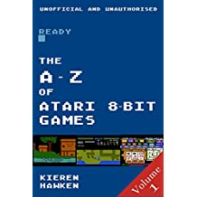 The A-Z of Atari 8-bit Games: Volume 1 (The A-Z of Retro Gaming Book 4)