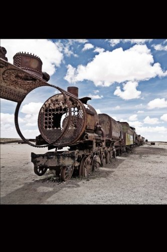 Train Cemetery in Uyuni, Bolivia - Graveyard of Trains Journal: 150 Page Lined Notebook/Diary