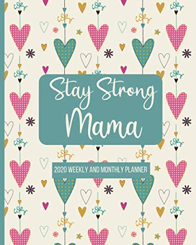 Stay Strong Mama: 2020 Weekly and Monthly Planner | Special Needs Mom Planner | Busy Mom Planner and Gifts | Inspirational Quotes | January - December 2020 Planner