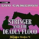 Stringer and the Deadly Flood: Stringer, Book 8 Audiobook by Lou Cameron Narrated by Peter Berkrot