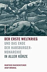 Der Erste Weltkrieg und das Ende der Habsburgermonarchie 1914-1918