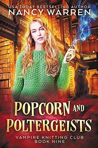 Popcorn and Poltergeists: A Lucy Swift paranormal cozy mystery (Vampire Knitting Club Book 10) by [Warren, Nancy]