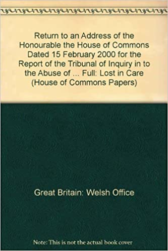 Return to an Address of the Honourable the House of Commons Dated 15 February 2000 for the Report of the Tribunal of Inquiry in to the Abuse of ... Full: Lost in Care (House of Commons Papers)