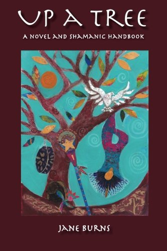 Up A Tree: A Novel and Shamanic Handbook PDF