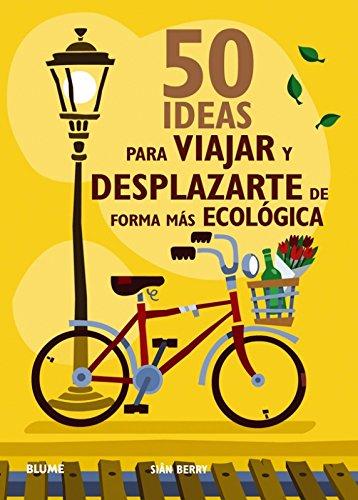 50 ideas para viajar y desplazarte de forma mas ecologica (Spanish Edition) [Sian Berry] (Tapa Blanda)