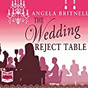 The Wedding Reject Table: Nashville Connections, Book 4 Audiobook by Angela Britnell Narrated by Louise Barrett