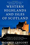 A Donald Gregory's History of the Western Highlands and Isles of Scotland from A. D. 1493 to A. D. 1625 with a Brief Introductory Sketch from A. D. 80 To, Donald Gregory, 1926777050
