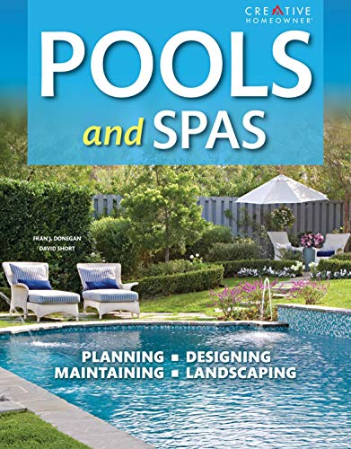 Pools & Spas, 3rd Edition (Creative Homeowner) Planning, Designing, Maintaining, Landscaping