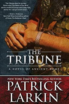 The Tribune: A Novel of Ancient Rome (The Tribune Series Book 1) by [Larkin, Patrick]