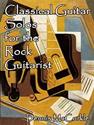 Classical Guitar Solos for the Rock Guitarist (Sheet Music and TAB for the Guitar Book 4)