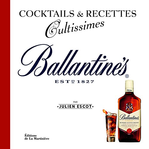 Ballantine's. Cocktails et recettes Broché – 2 octobre 2013 Julien Escot La Martinière 2732461466 Vins