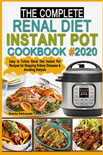 The complete Renal Diet Instant Pot Cookbook #2020: Easy to Follow Renal Diet Instant Pot Recipes for Stopping Kidney Diseases & Avoiding Dialysis