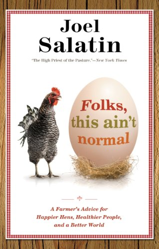 Folks, This Ain't Normal: A Farmer's Advice for Happier Hens, Healthier People, and a Better World by [Salatin, Joel]