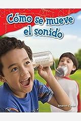 Cómo se mueve el sonido (How Sound Moves) (Science Readers: Content and Literacy) (Spanish Edition) Kindle Edition