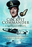 Cockpit Commander - A Navigator's Life: The Autobiography of Wing Commander Bruce Gibson by Bruce Gibson (2013-06-19)