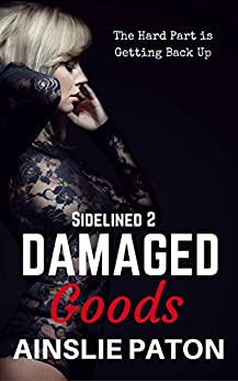 Damaged Goods (Sidelined Book 2) by [Paton, Ainslie]