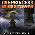 The Princess in the Tower: Dragon Beast Mating Erotica | Christie Sims,Alara Branwen