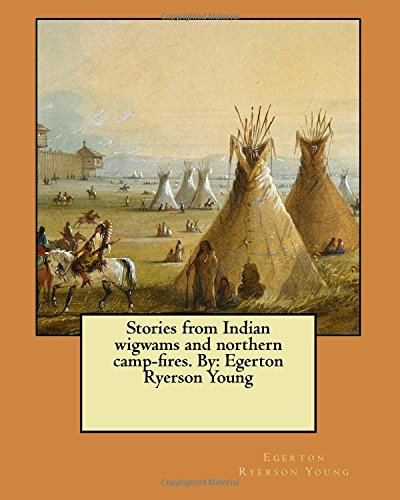 Stories from Indian wigwams and northern camp-fires. By: Egerton Ryerson Young ebook
