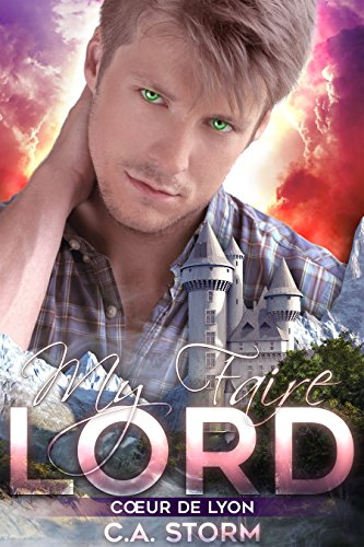My Faire Lord: Cœur de Lyon (A Renaissance Flair Book 1) by [Storm, C.A.]