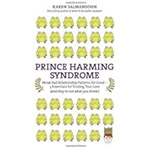 Prince Harming Syndrome: Break Bad Relationship Patterns for Good?? Essentials for Finding True Love (and they're not what you think) by Karen Salmansohn (2009-09-15)
