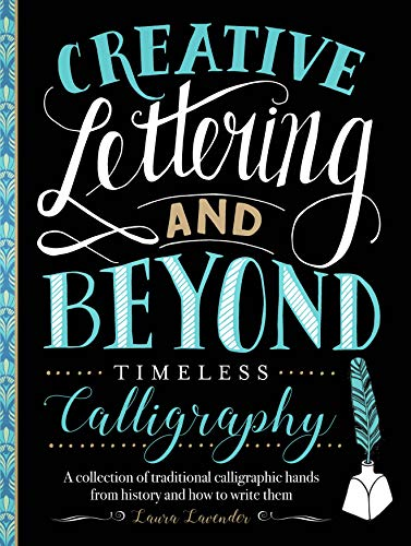 Book Cover: Creative Lettering and Beyond: Timeless Calligraphy: A collection of traditional calligraphic hands from history and how to write them