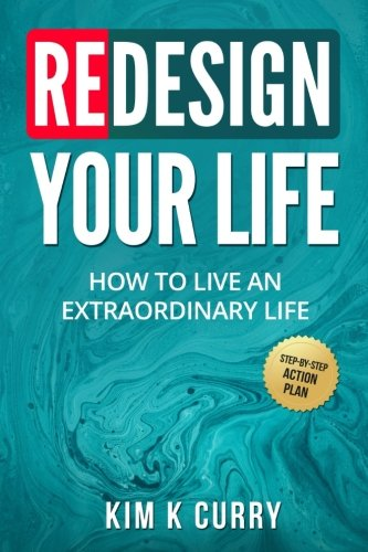 Redesign Your Life: How to Live an Extraordinary Life