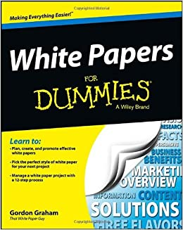 white papers for dummies gordon graham com white papers for dummies gordon graham 9781118496923 com books