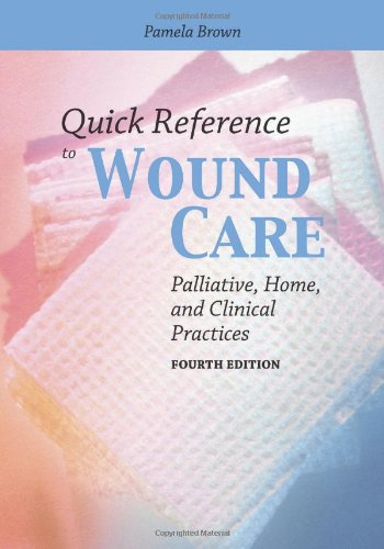 Quick Reference to Wound Care: Palliative, Home, and Clinical Practices by Brand: Jones Bartlett Learning