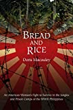 Bread and Rice: An American Woman's Fight to Survive in the Jungles and Prison Camps of the WWII Philippines