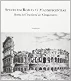 img - for Speculum romanae magnificentiae. Roma nell'incisione del Cinquecento. Catalogo della mostra (Firenze, 23 ottobre 2004-2 maggio 2005) book / textbook / text book