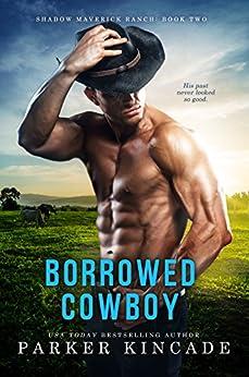 Borrowed Cowboy (Shadow Maverick Ranch Book 2) by [Kincade, Parker]