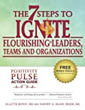 positivity in the workplace - The 7 Steps to Ignite Flourishing in Leaders, Teams and Organizations: A Positivity Pulse Action Guide